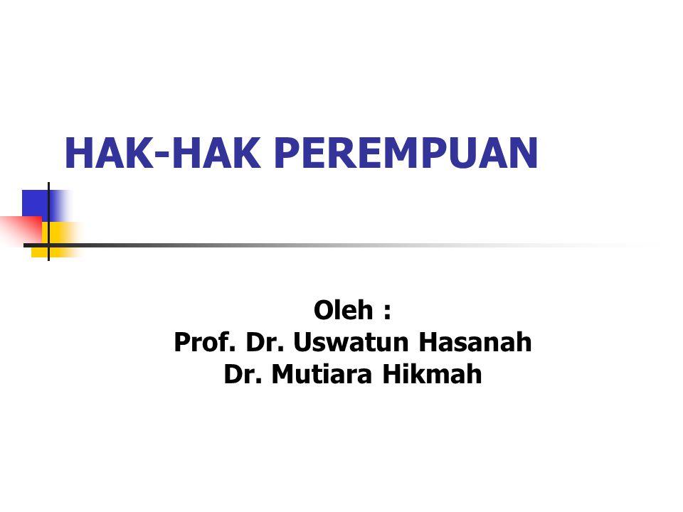 HAK-HAK PEREMPUAN Oleh : Prof. Dr. Uswatun Hasanah Dr. Mutiara Hikmah