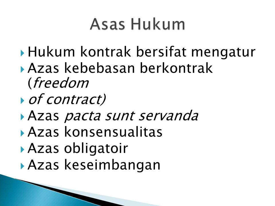  Hukum kontrak bersifat mengatur  Azas kebebasan berkontrak (freedom  of contract)  Azas pacta sunt servanda  Azas konsensualitas  Azas obligatoir  Azas keseimbangan