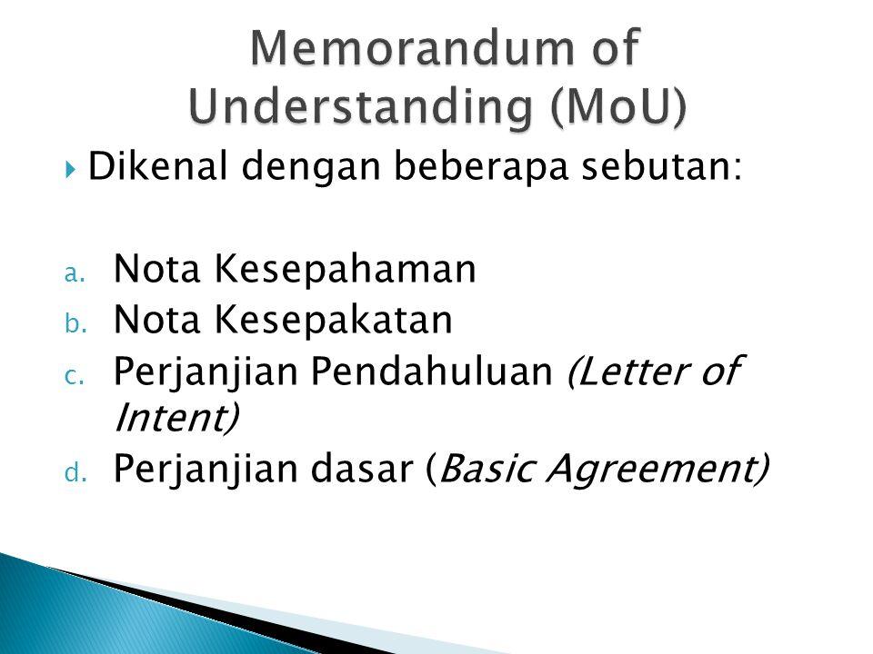  Dikenal dengan beberapa sebutan: a.Nota Kesepahaman b.