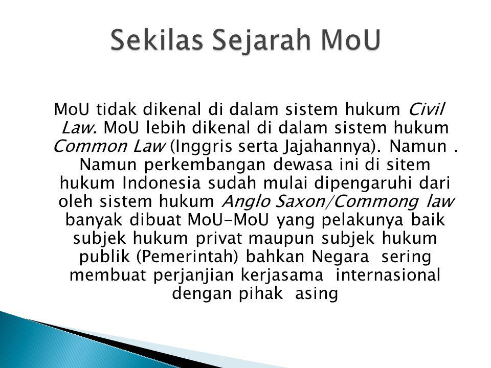 MoU tidak dikenal di dalam sistem hukum Civil Law.