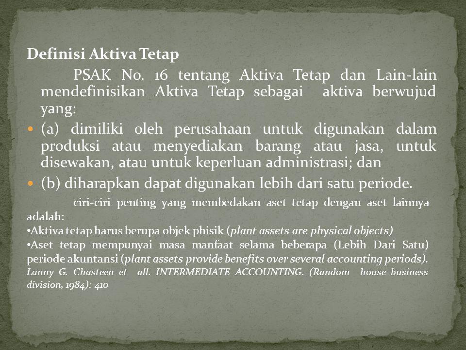 Definisi Aktiva Tetap PSAK No. 16 tentang Aktiva Tetap dan Lain-lain mendefinisikan Aktiva Tetap sebagai aktiva berwujud yang:  (a) dimiliki oleh per