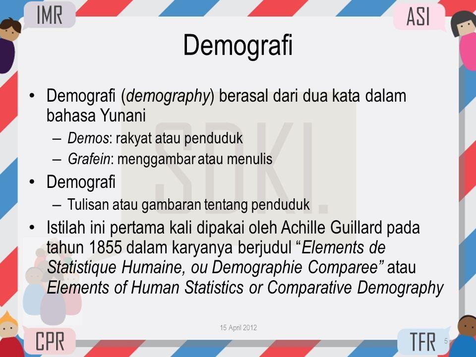 Demografi • Demografi ( demography ) berasal dari dua kata dalam bahasa Yunani – Demos : rakyat atau penduduk – Grafein : menggambar atau menulis • De