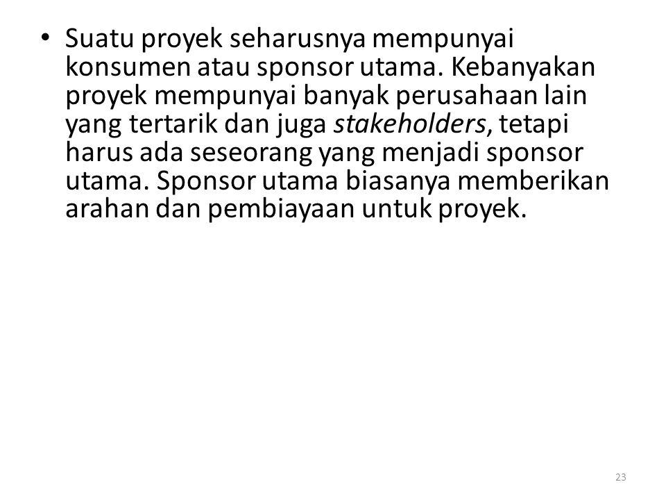 • Suatu proyek seharusnya mempunyai konsumen atau sponsor utama.