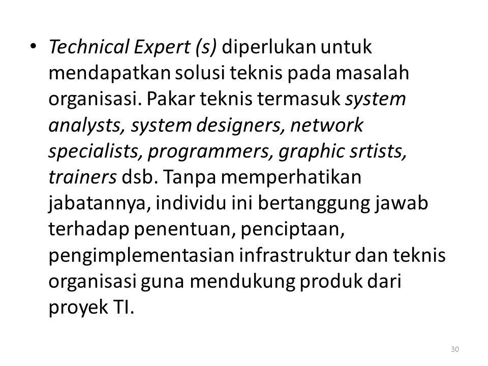 • Technical Expert (s) diperlukan untuk mendapatkan solusi teknis pada masalah organisasi.