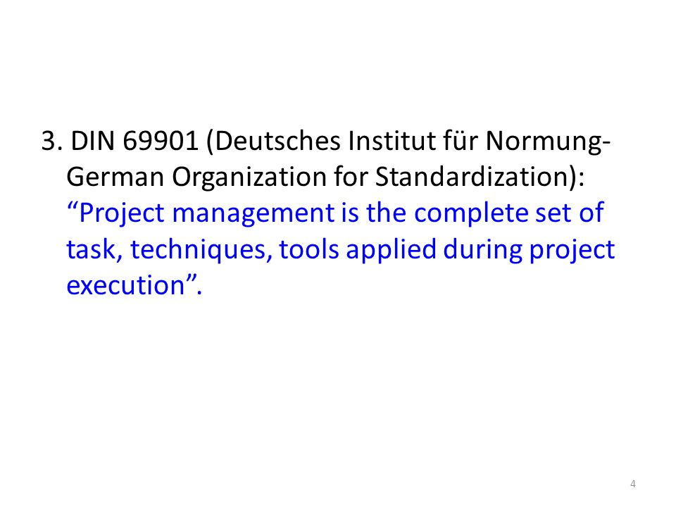 "3. DIN 69901 (Deutsches Institut für Normung- German Organization for Standardization): ""Project management is the complete set of task, techniques, t"