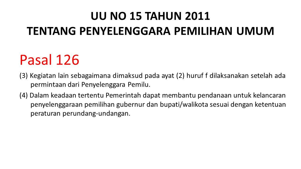 UU NO 15 TAHUN 2011 TENTANG PENYELENGGARA PEMILIHAN UMUM Pasal 126 (3) Kegiatan lain sebagaimana dimaksud pada ayat (2) huruf f dilaksanakan setelah a