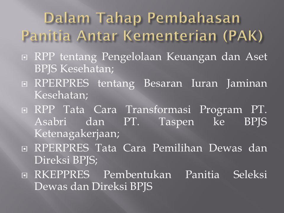  RPP tentang Pengelolaan Keuangan dan Aset BPJS Kesehatan;  RPERPRES tentang Besaran Iuran Jaminan Kesehatan;  RPP Tata Cara Transformasi Program PT.