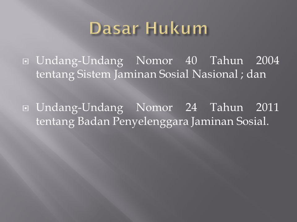  Undang-Undang Nomor 40 Tahun 2004 tentang Sistem Jaminan Sosial Nasional ; dan  Undang-Undang Nomor 24 Tahun 2011 tentang Badan Penyelenggara Jaminan Sosial.