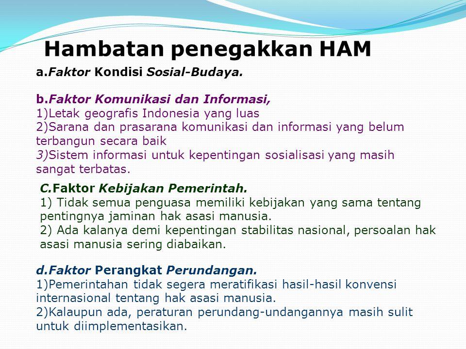 Hambatan penegakkan HAM a.Faktor Kondisi Sosial-Budaya. b.Faktor Komunikasi dan Informasi, 1)Letak geografis Indonesia yang luas 2)Sarana dan prasaran