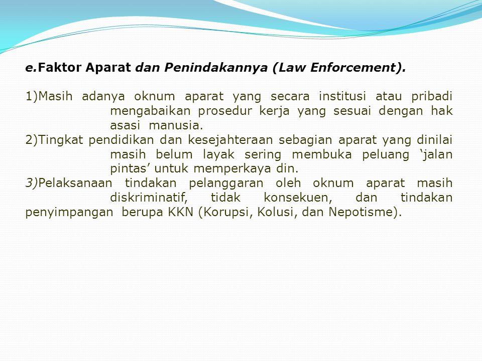 e.Faktor Aparat dan Penindakannya (Law Enforcement). 1)Masih adanya oknum aparat yang secara institusi atau pribadi mengabaikan prosedur kerja yang se