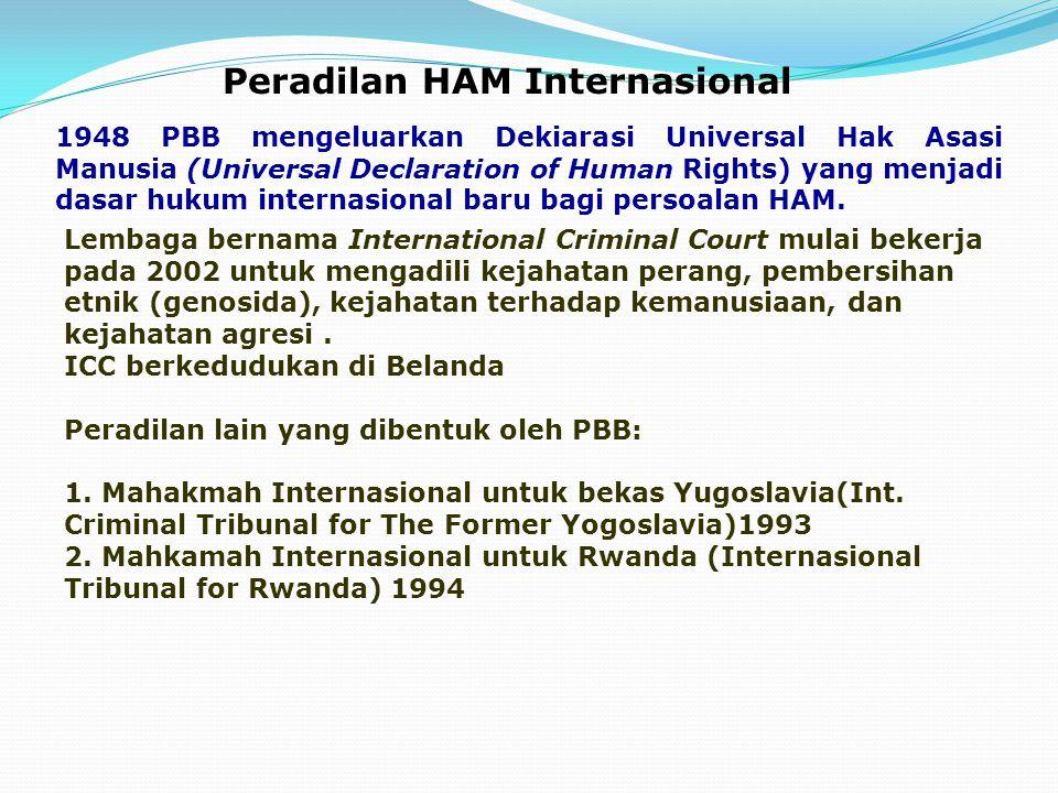 Peradilan HAM Internasional 1948 PBB mengeluarkan Dekiarasi Universal Hak Asasi Manusia (Universal Declaration of Human Rights) yang menjadi dasar huk