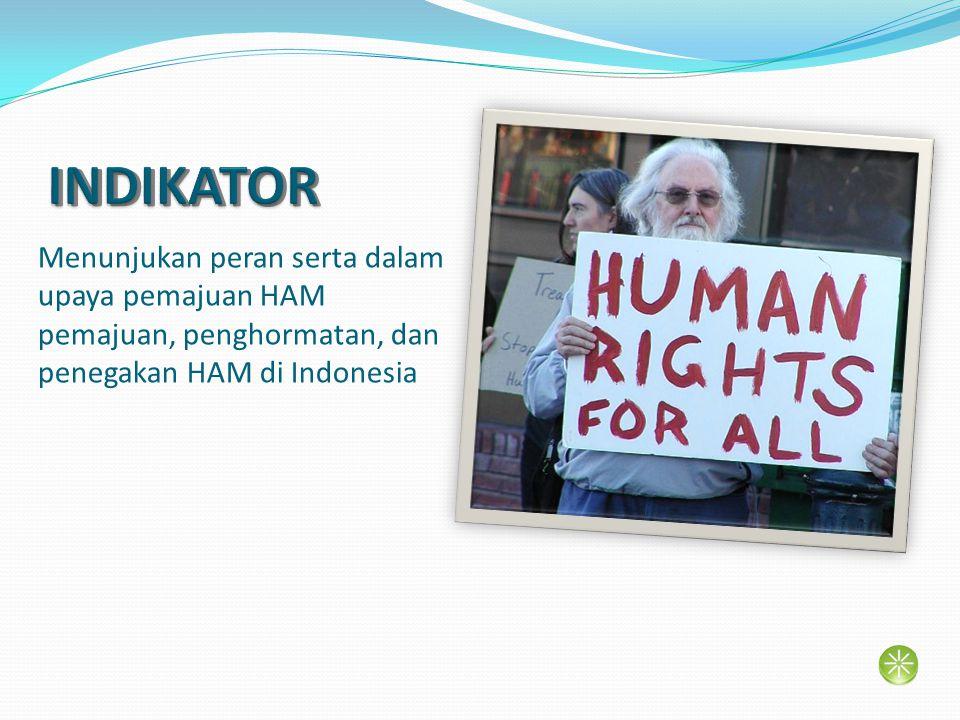 Menunjukan peran serta dalam upaya pemajuan HAM pemajuan, penghormatan, dan penegakan HAM di Indonesia