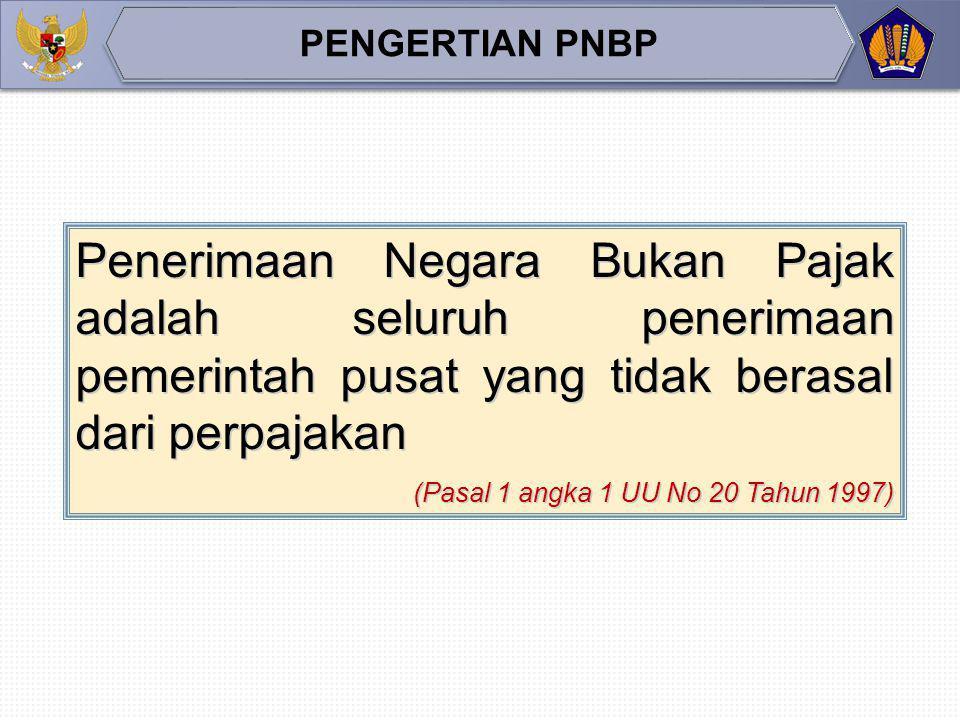 Penerimaan Negara Bukan Pajak adalah seluruh penerimaan pemerintah pusat yang tidak berasal dari perpajakan (Pasal 1 angka 1 UU No 20 Tahun 1997) PENGERTIAN PNBP