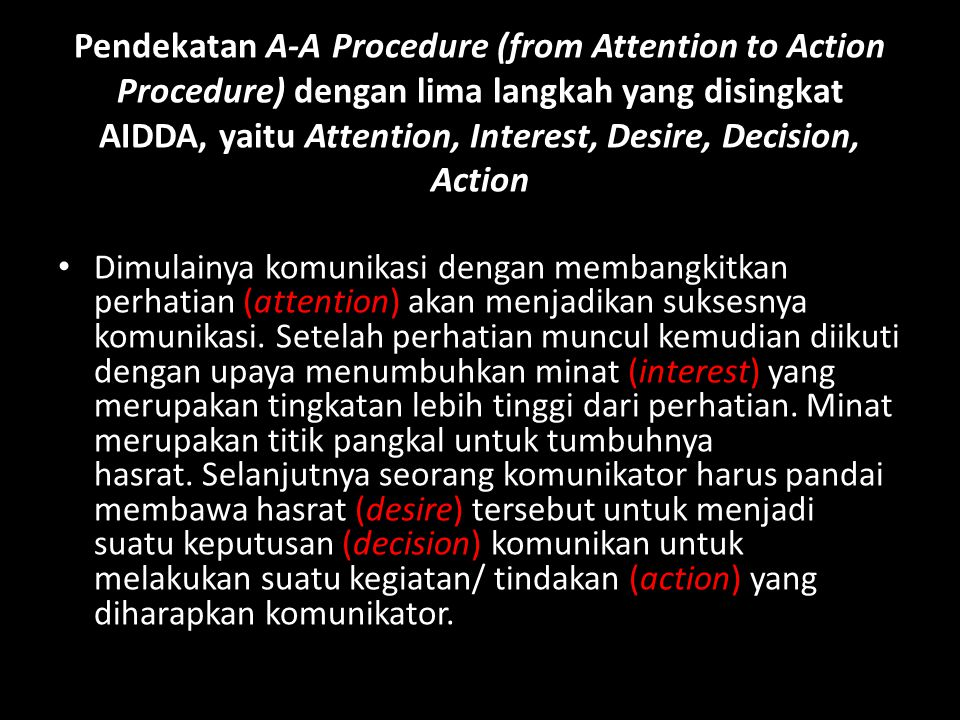 Pendekatan A-A Procedure (from Attention to Action Procedure) dengan lima langkah yang disingkat AIDDA, yaitu Attention, Interest, Desire, Decision, A