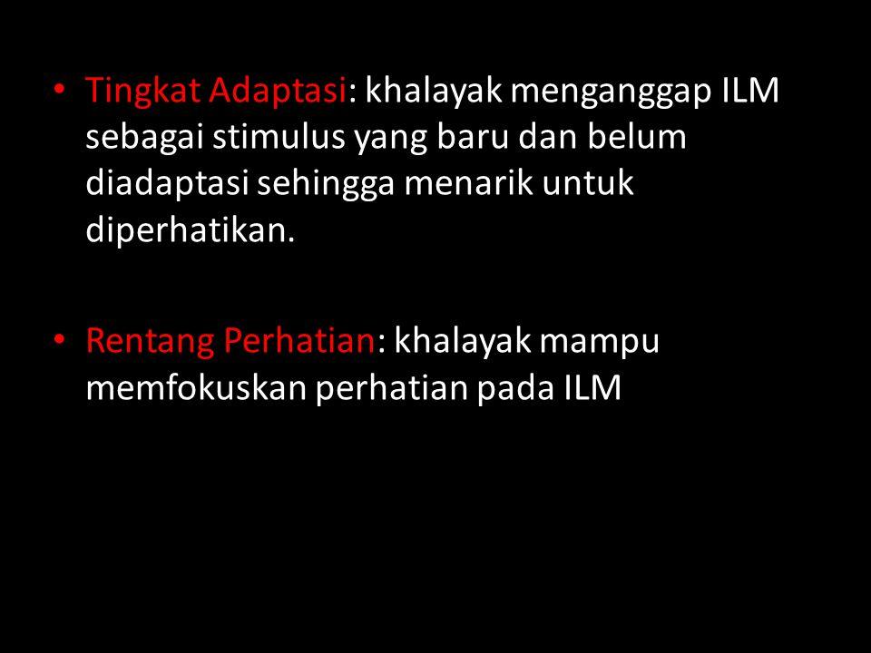 • Tingkat Adaptasi: khalayak menganggap ILM sebagai stimulus yang baru dan belum diadaptasi sehingga menarik untuk diperhatikan. • Rentang Perhatian: