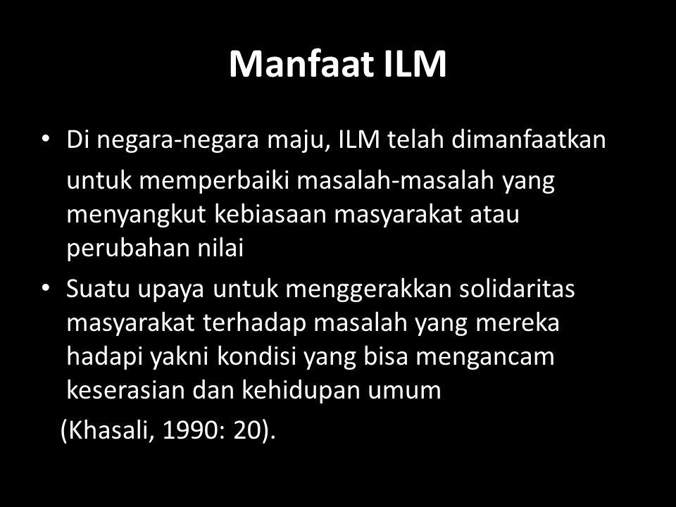 Manfaat ILM • Di negara-negara maju, ILM telah dimanfaatkan untuk memperbaiki masalah-masalah yang menyangkut kebiasaan masyarakat atau perubahan nila