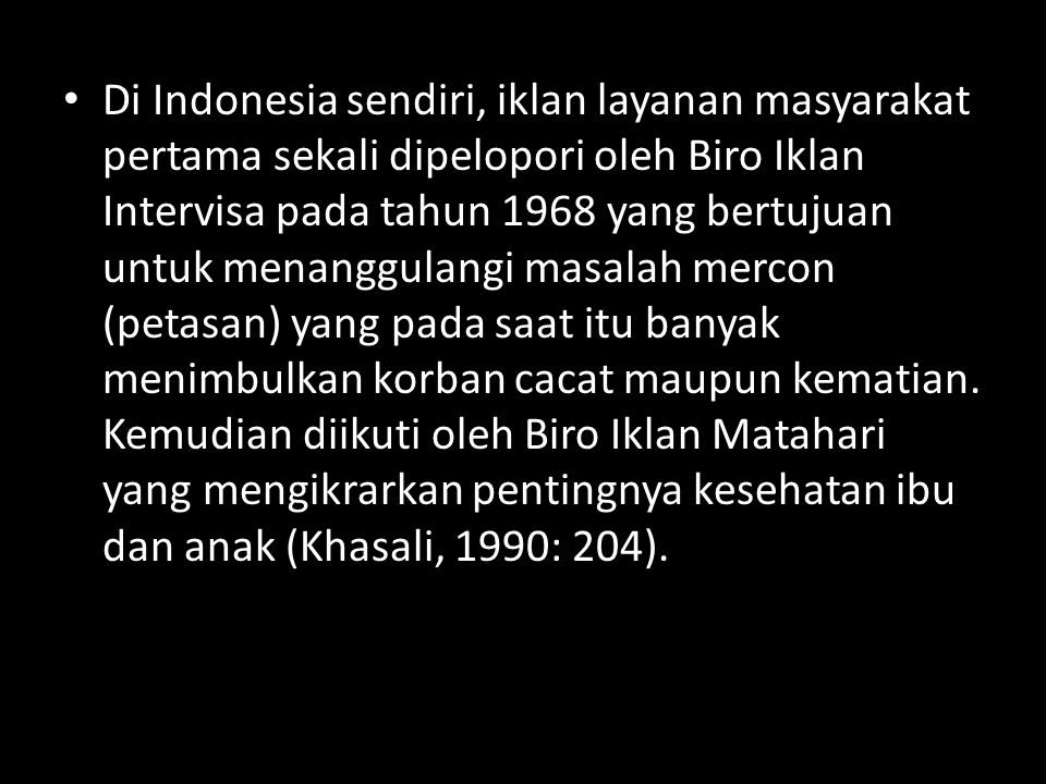• Di Indonesia sendiri, iklan layanan masyarakat pertama sekali dipelopori oleh Biro Iklan Intervisa pada tahun 1968 yang bertujuan untuk menanggulang