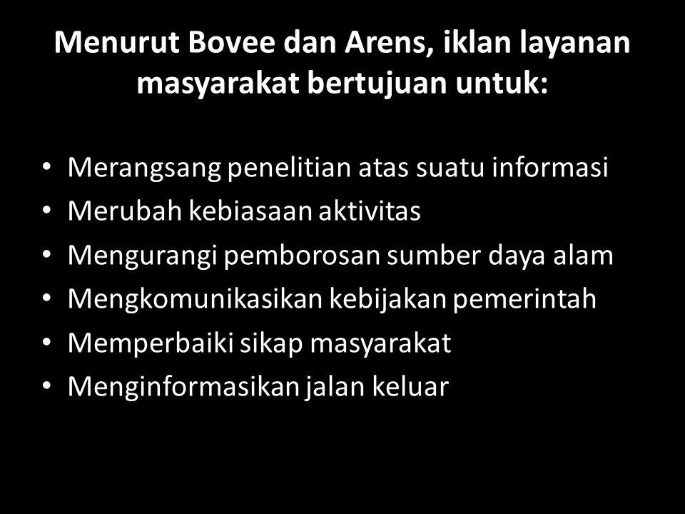 Menurut Bovee dan Arens, iklan layanan masyarakat bertujuan untuk: • Merangsang penelitian atas suatu informasi • Merubah kebiasaan aktivitas • Mengur