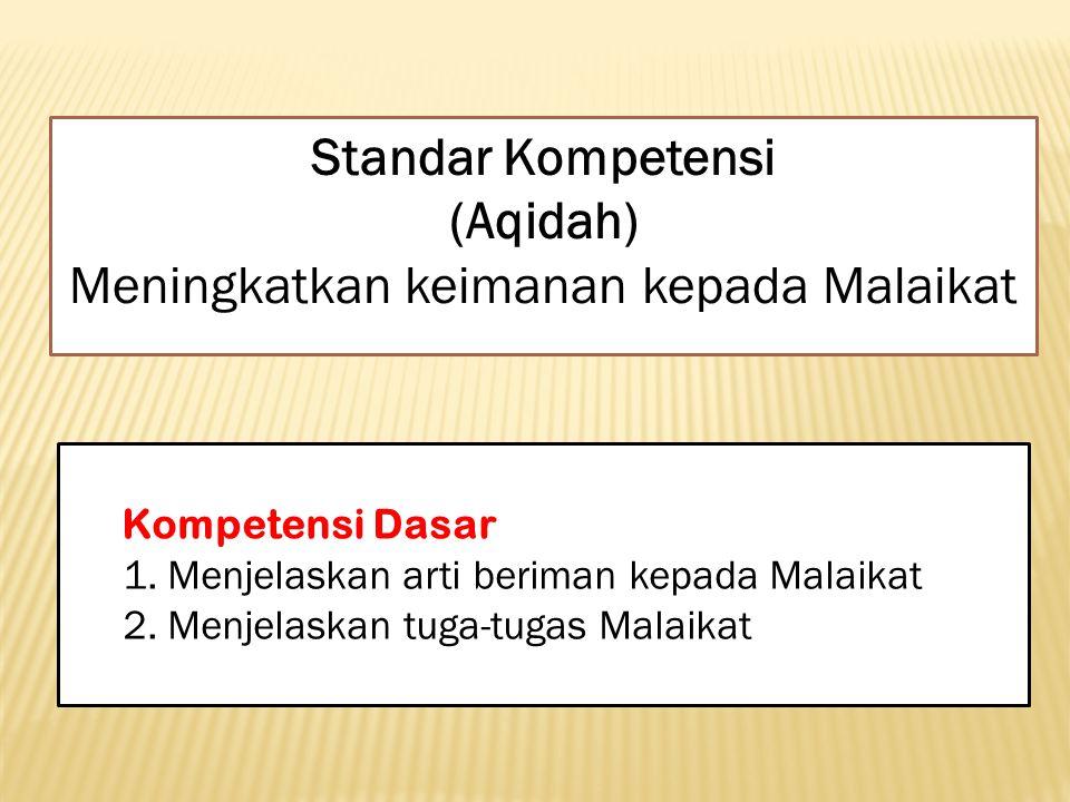 Standar Kompetensi (Aqidah) Meningkatkan keimanan kepada Malaikat Kompetensi Dasar 1. Menjelaskan arti beriman kepada Malaikat 2. Menjelaskan tuga-tug