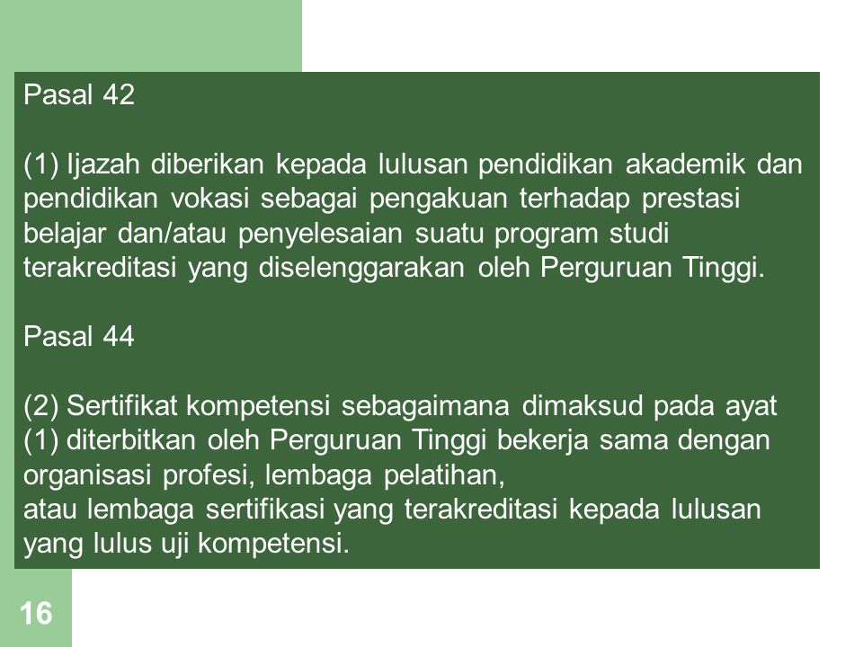 16 Pasal 42 (1) Ijazah diberikan kepada lulusan pendidikan akademik dan pendidikan vokasi sebagai pengakuan terhadap prestasi belajar dan/atau penyele