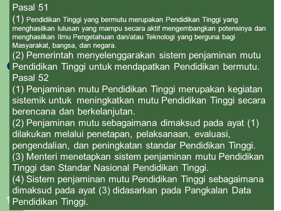 17 Pasal 51 (1) Pendidikan Tinggi yang bermutu merupakan Pendidikan Tinggi yang menghasilkan lulusan yang mampu secara aktif mengembangkan potensinya