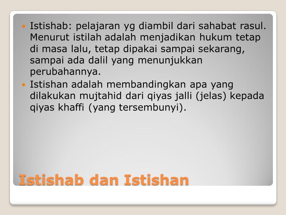 Istishab dan Istishan  Istishab: pelajaran yg diambil dari sahabat rasul.