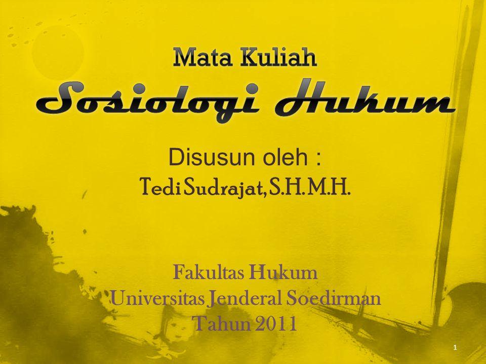 Disusun oleh : Tedi Sudrajat, S.H. M.H. Fakultas Hukum Universitas Jenderal Soedirman Tahun 2011 1