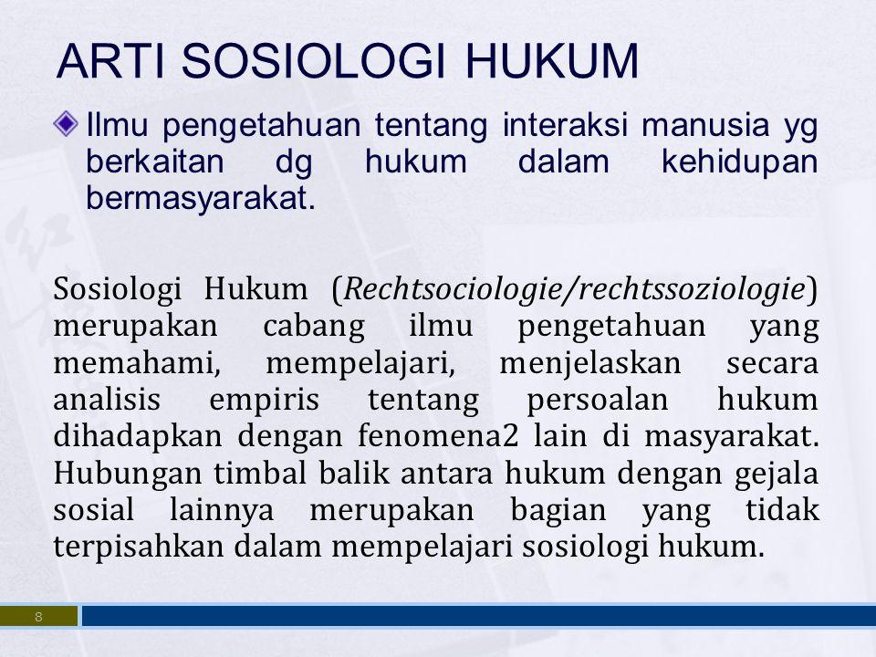 8 ARTI SOSIOLOGI HUKUM Ilmu pengetahuan tentang interaksi manusia yg berkaitan dg hukum dalam kehidupan bermasyarakat. Sosiologi Hukum (Rechtsociologi