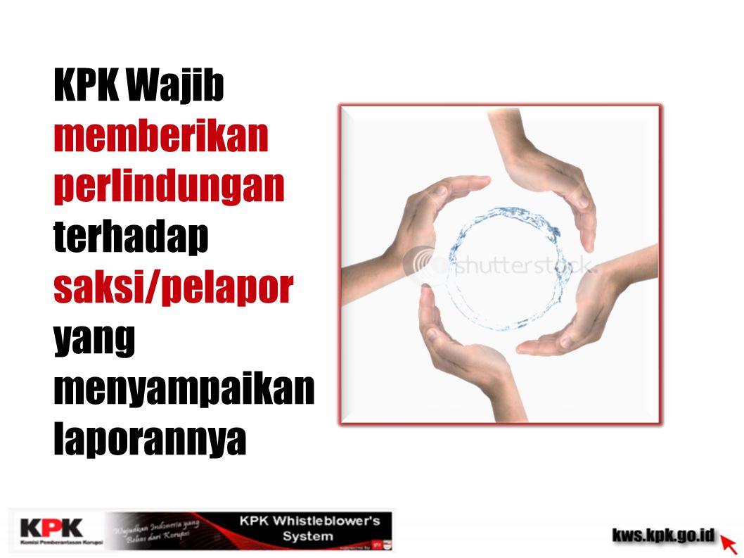 KPK Wajib merahasiakan kemungkinan dapat diketahuinya identitas Pelapor/ isi informasi/ saran/pendapat yang disampaikan
