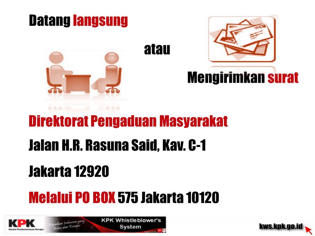 Datang langsung Direktorat Pengaduan Masyarakat Jalan H.R. Rasuna Said, Kav. C-1 Jakarta 12920 Melalui PO BOX 575 Jakarta 10120 Mengirimkan surat atau