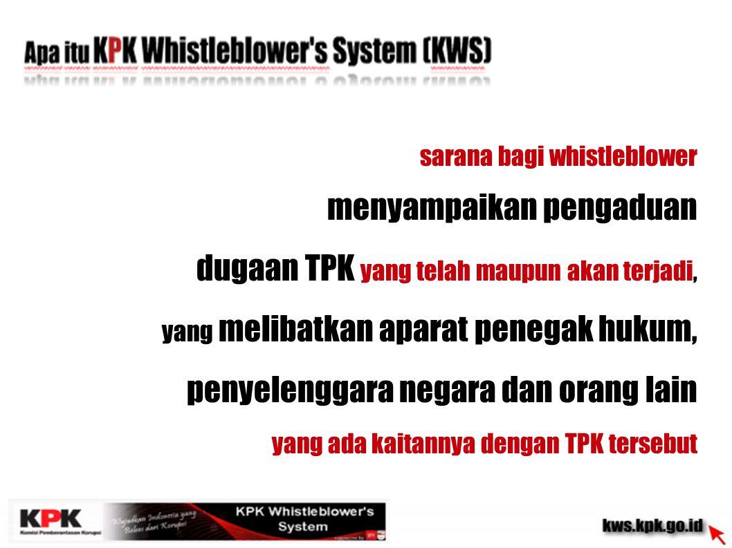 sarana bagi whistleblower menyampaikan pengaduan dugaan TPK yang telah maupun akan terjadi, yang melibatkan aparat penegak hukum, penyelenggara negara