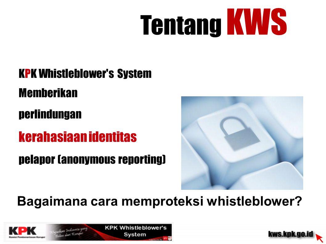 KPK Whistleblower s System Menyediakan fasilitas kotak komunikasi untuk berkomunikasi dengan petugas, yang hanya bisa diakses menggunakan nama samaran dan kata sandi pelapor Tentang KWS