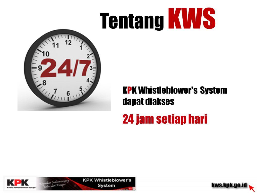 KPK Whistleblower s System merupakan media penyampaian pengaduan bagi pelapor yang tidak punya waktu dan tidak ingin publikasi Tentang KWS