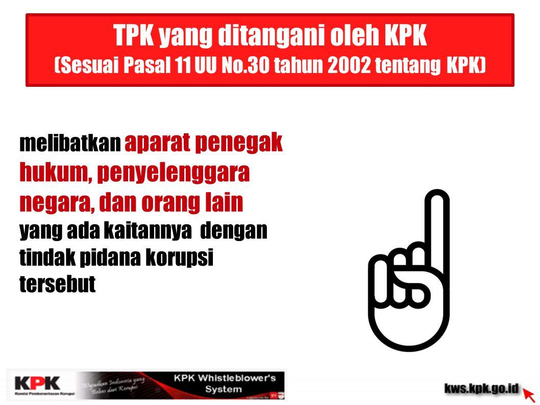 Mendapat perhatian yang meresahkan masyarakat TPK yang ditangani oleh KPK (Sesuai Pasal 11 UU No.30 tahun 2002 tentang KPK)