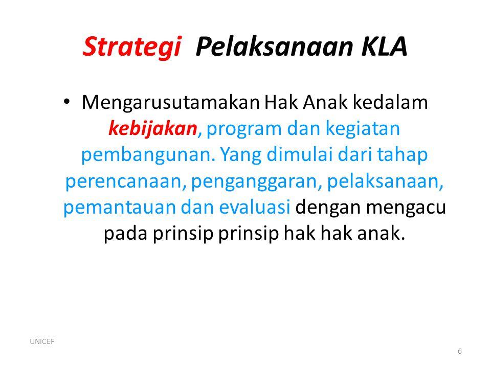 Strategi Pelaksanaan KLA • Mengarusutamakan Hak Anak kedalam kebijakan, program dan kegiatan pembangunan. Yang dimulai dari tahap perencanaan, pengang