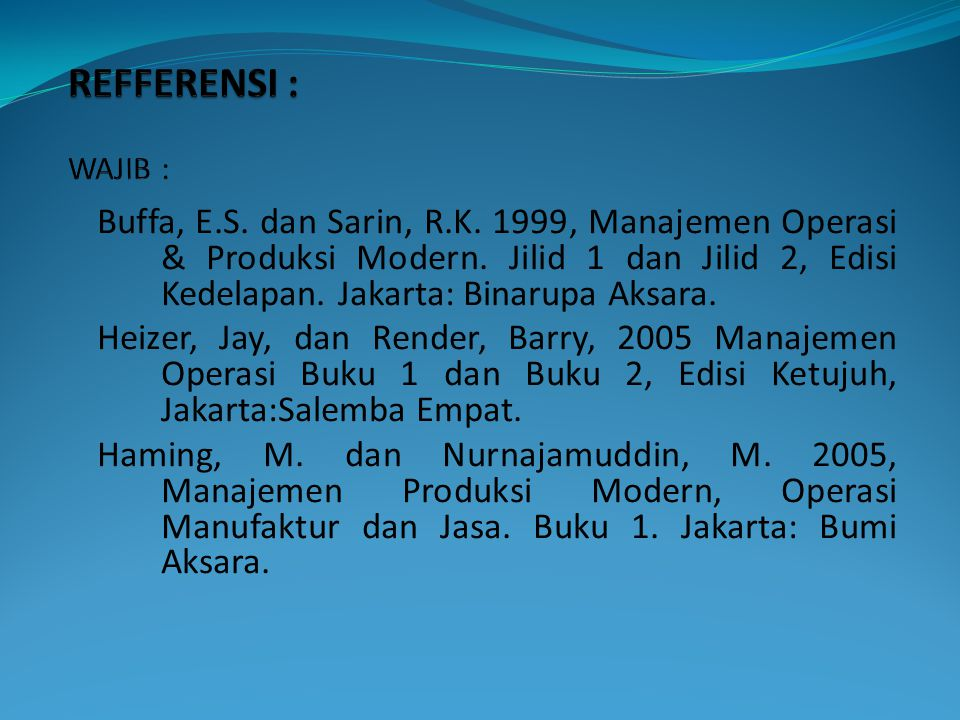 Buffa, E.S. dan Sarin, R.K. 1999, Manajemen Operasi & Produksi Modern. Jilid 1 dan Jilid 2, Edisi Kedelapan. Jakarta: Binarupa Aksara. Heizer, Jay, da