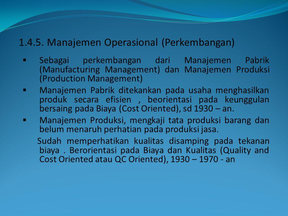  Sebagai perkembangan dari Manajemen Pabrik (Manufacturing Management) dan Manajemen Produksi (Production Management)  Manajemen Pabrik ditekankan p