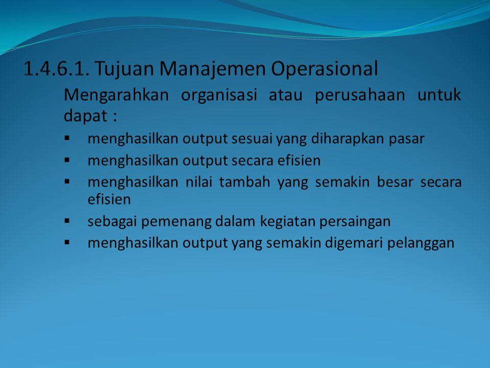 Mengarahkan organisasi atau perusahaan untuk dapat :  menghasilkan output sesuai yang diharapkan pasar  menghasilkan output secara efisien  menghas