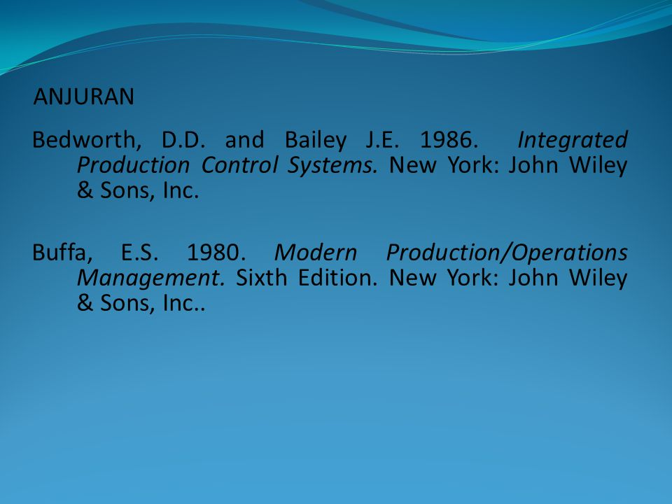 Bedworth, D.D. and Bailey J.E. 1986. Integrated Production Control Systems. New York: John Wiley & Sons, Inc. Buffa, E.S. 1980. Modern Production/Oper