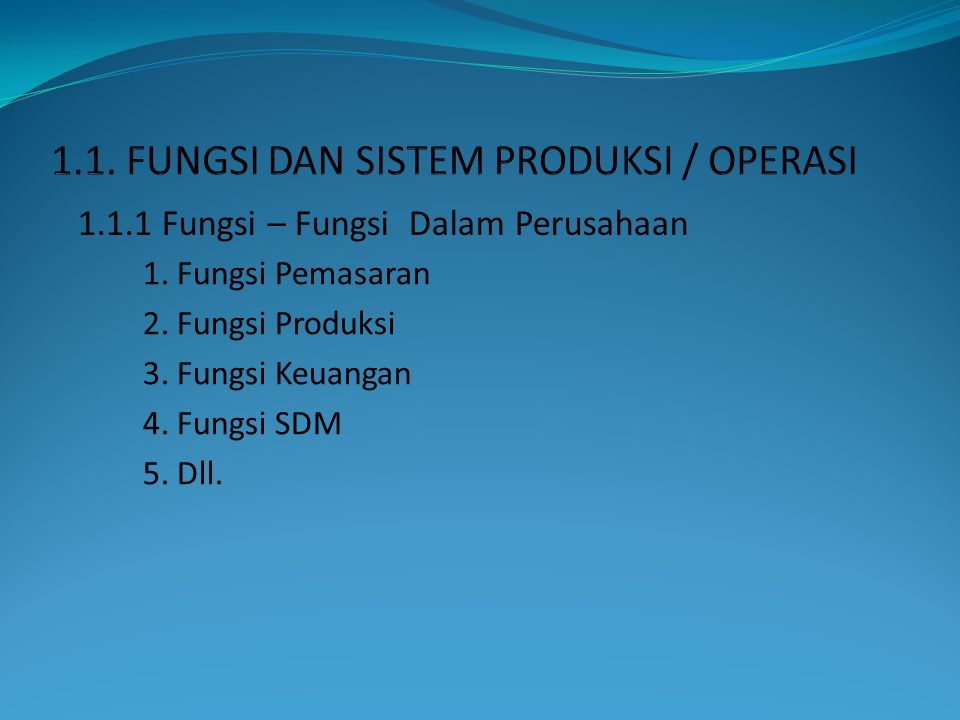 1. Fungsi Pemasaran 2. Fungsi Produksi 3. Fungsi Keuangan 4. Fungsi SDM 5. Dll. 1.1.1 Fungsi – Fungsi Dalam Perusahaan