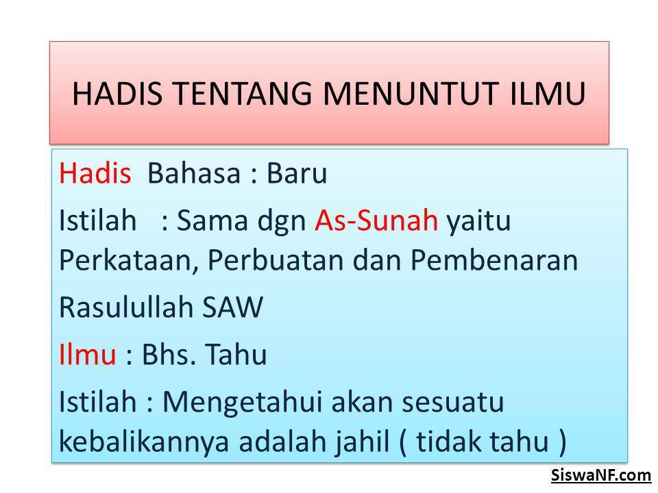 HUKUM MENUNTUT ILMU Hukum Menuntut Ilmu bagi muslim : 1.Ilmu Agama ( Aqidah, Ibadah dan Akhlak ) Hukumnya Wajib Ain ( wajib bagi masing-masing orang) 2.