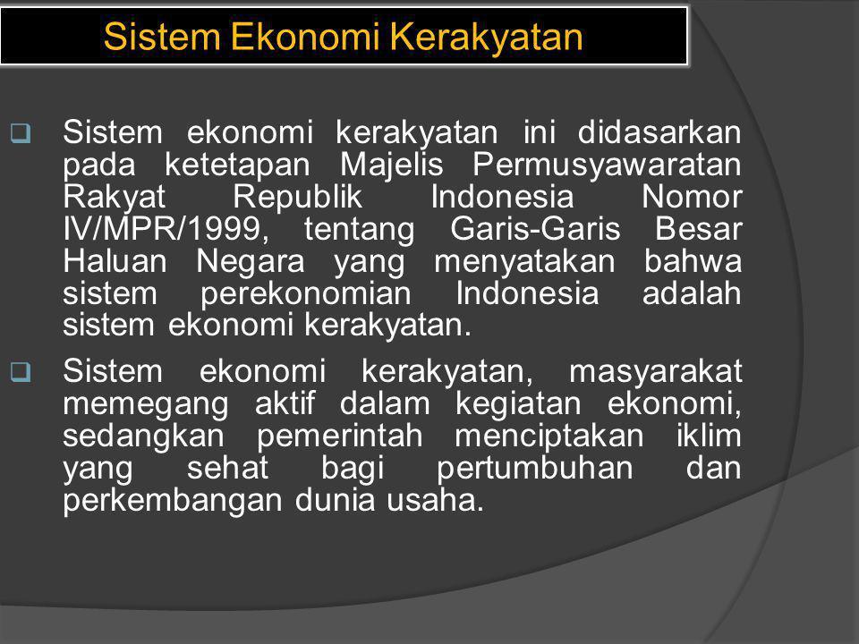 Sistem Ekonomi Kerakyatan  Sistem ekonomi kerakyatan ini didasarkan pada ketetapan Majelis Permusyawaratan Rakyat Republik Indonesia Nomor IV/MPR/199