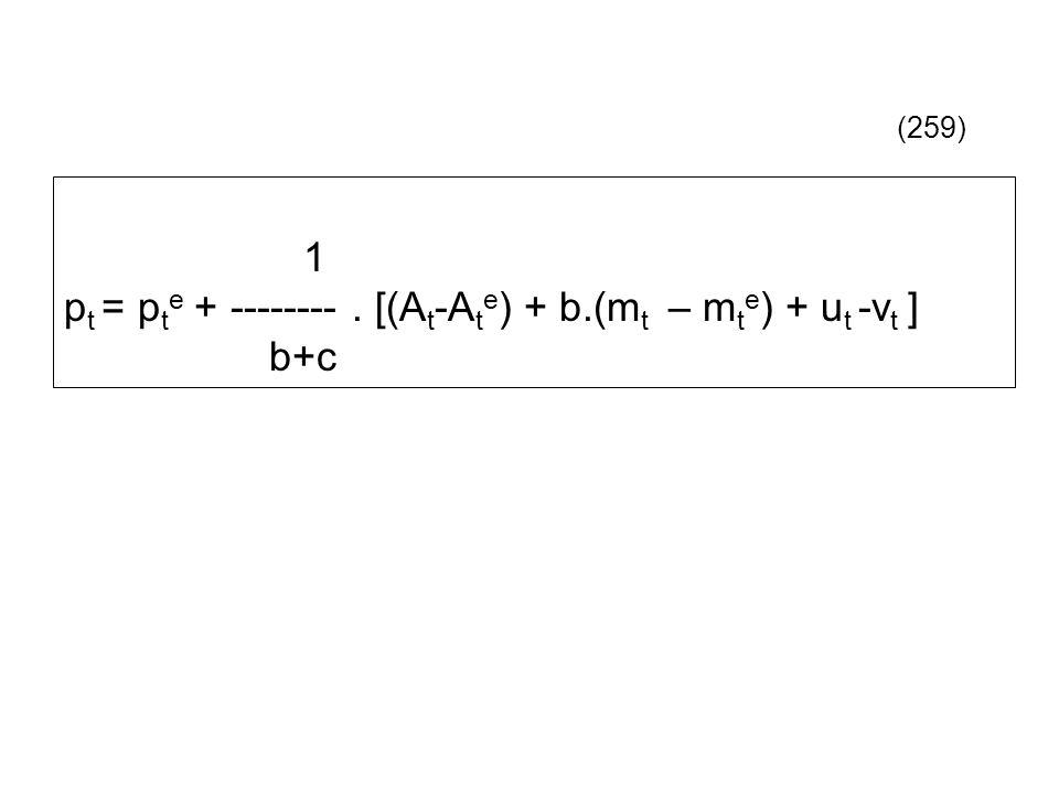 1 p t = p t e + --------. [(A t -A t e ) + b.(m t – m t e ) + u t -v t ] b+c (259)