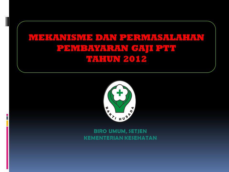 BIRO UMUM, SETJEN KEMENTERIAN KESEHATAN MEKANISME DAN PERMASALAHAN PEMBAYARAN GAJI PTT TAHUN 2012