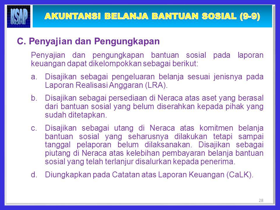 C. Penyajian dan Pengungkapan Penyajian dan pengungkapan bantuan sosial pada laporan keuangan dapat dikelompokkan sebagai berikut: a.Disajikan sebagai