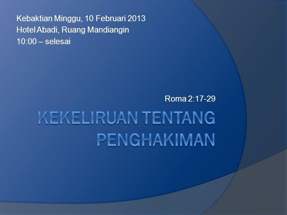 Kebaktian Minggu, 10 Februari 2013 Hotel Abadi, Ruang Mandiangin 10:00 – selesai Roma 2:17-29