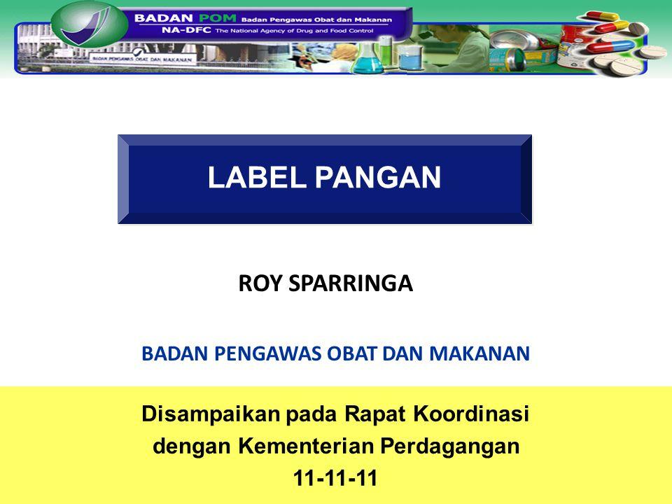 1 LABEL PANGAN Disampaikan pada Rapat Koordinasi dengan Kementerian Perdagangan 11-11-11 ROY SPARRINGA BADAN PENGAWAS OBAT DAN MAKANAN