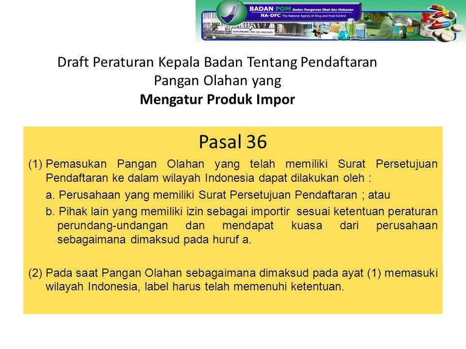 Draft Peraturan Kepala Badan Tentang Pendaftaran Pangan Olahan yang Mengatur Produk Impor Pasal 36 (1)Pemasukan Pangan Olahan yang telah memiliki Sura