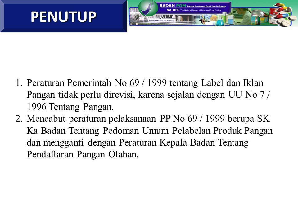 1.Peraturan Pemerintah No 69 / 1999 tentang Label dan Iklan Pangan tidak perlu direvisi, karena sejalan dengan UU No 7 / 1996 Tentang Pangan. 2.Mencab