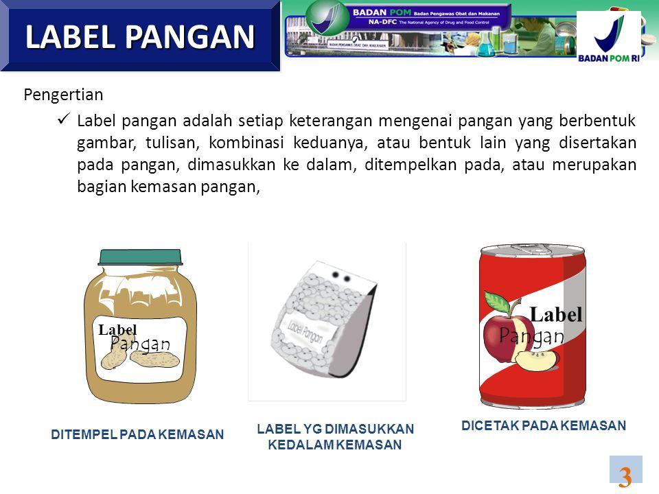 Pengertian  Label pangan adalah setiap keterangan mengenai pangan yang berbentuk gambar, tulisan, kombinasi keduanya, atau bentuk lain yang disertaka